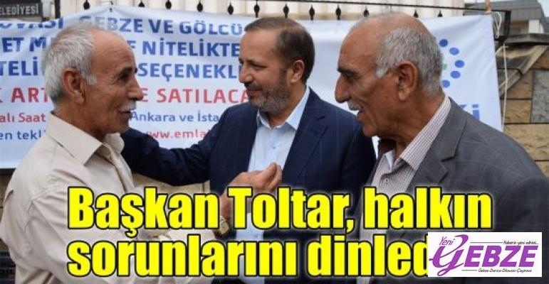Başkan Toltar, halkın sorunlarını dinledi