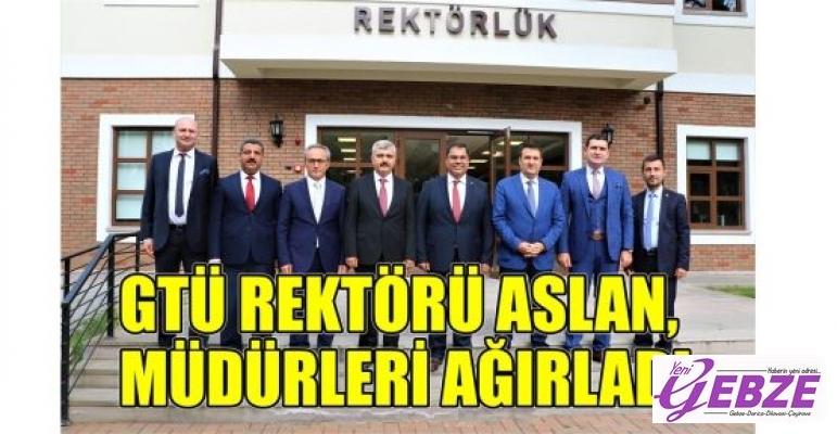 GTÜ Rektörü Aslan, müdürleri ağırladı