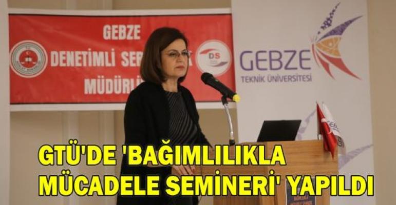 GTÜ'de 'Bağımlılıkla Mücadele Semineri'