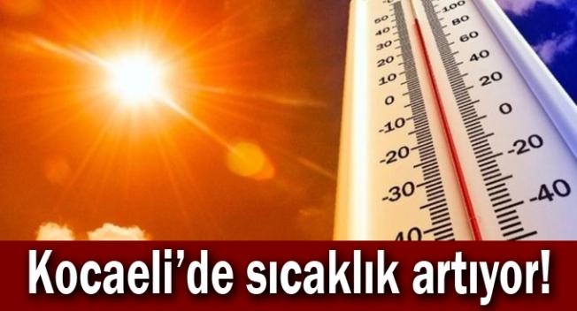 Kocaeli'de sıcaklık artıyor!