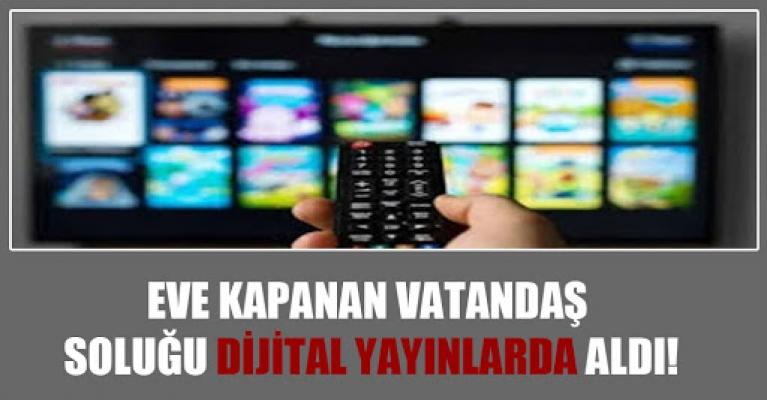 Eve kapanan vatandaş soluğu dijital yayınlarda aldı!