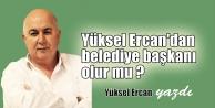 Yüksel Ercan'dan, Belediye başkanı olur mu.?